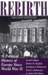 Rebirth: A Political History of Europe Since World War II - Cyril E. Black, Robert D. English, Jonathan E. Helmreich, Paul C. Helmreich, A. James McAdams, Robert English