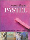 Master Strokes: Pastel: A Step-by-Step Guide to Using the Techniques of the Masters - Hazel Harrison