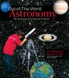 Out-of-This-World Astronomy: 50 Amazing Activities & Projects - Joe Rhatigan, Rain Newcomb, Greg Doppmann