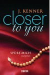 Closer to you (2): Spüre mich: Roman - J. Kenner, Janine Malz