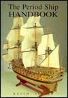 The Period Ship Handbook (Period Ship Handbooks) - Keith Julier