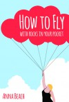 How To Fly with Rocks In Your Pocket - Anna Beach