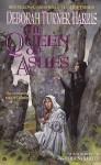 The Queen of Ashes - Deborah Turner Harris