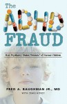 The ADHD Fraud: How Psychiatry Makes Patients of Normal Children - Fred A. Baughman Jr., Craig Hovey