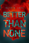 Better Than None - Olivia Jake