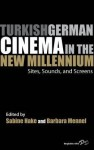 Turkish German Cinema in the New Millennium: Sites, Sounds, and Screens - Sabine Hake