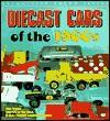 Diecast Cars of the 1960s - Mac Ragan, Ken Gross