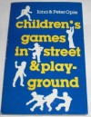 Children's Games in Street and Playground: Chasing, Catching, Seeking, Hunting, Racing, Dueling, Exerting, Daring, Guessing, Acting, and Pretending - Iona Opie, Peter Opie