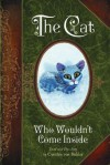 The Cat Who Wouldn't Come Inside: Based on A True Story - Cynthia von Buhler