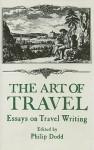 The Art of Travel: Essays on Travel Writing - Philip Dodds, Philip Dodd