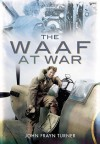 The WAAF at War - John Frayn Turner