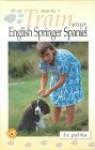 How To Train Your English Springer Spaniel - Liz Palika