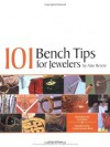 101 Bench Tips for Jewelers - Alan Revere, Sean Kane, Charles Lewton-Brain