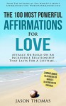 Affirmation | The 100 Most Powerful Affirmations for Love | 2 Amazing Affirmative Books Included for Marriage & Forgiveness: Attract or Build On An Incredible Relationship That Lasts a Lifetime - Jason Thomas