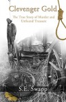 Clevenger Gold: The True Story of Murder and Unfound Treasure - S.E. Swapp, David Aretha