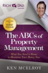 The ABCs of Property Management: What You Need to Know to Maximize Your Money Now - Ken McElroy