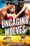 Uncaging Wolves (Shifter Country Wolves Book 4) - Roxie Noir