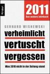 2011 Verheimlicht - vertuscht - vergessen; Was 2010 nicht in der Zeitung stand - Gerhard Wisnewski