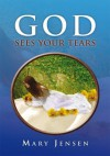 God Sees Your Tears - Mary Jensen