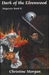 MageLore II : Dark of the Elvenwood (Magelore) - Christine Morgan, Cristi Smith Hayden, John Kovalic