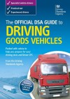 Official Dsa Guide to Driving Goods Vehicles. - Driving Standards Agency