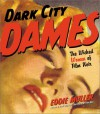 Dark City Dames: The Wicked Women of Film Noir - Eddie Muller