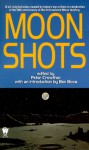 Moon Shots - Peter Crowther, Colin Greenland, Ben Bova, Brian W. Aldiss, Gene Wolfe, Brian M. Stableford, Eric Brown, Jerry Oltion, Kathleen M. Massie-Ferch, Scott Edelman, James Lovegrove, Alan Dean Foster, Stephen Baxter, Robert Sheckley, Paul J. McAuley, Paul Di Filippo, Michelle