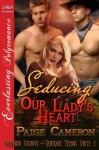 Seducing Our Lady's Heart [Commando Cowboys and Renegade Texans Unite 2] (Siren Publishing Everlasting Polyromance) - Paige Cameron