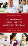 Undergraduate Curricular Peer Mentoring Programs: Perspectives on Innovation by Faculty, Staff, and Students - Tania S Smith, Andrew Barry, Tamsin Bolton