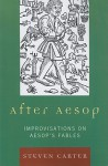 After Aesop: Improvisations on Aesop's Fables - Steven Carter