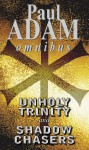 Unholy Trinity and Shadow Chasers - Paul Adam