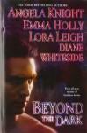 Beyond the Dark - Angela Knight, Emma Holly, Lora Leigh, Diane Whiteside