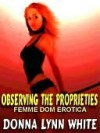 Observing the Proprieties and Other Femdom Erotica - Donna Lynn White