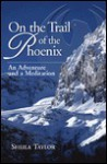On the Trail of the Phoenix: An Adventure and a Meditation - Sheila Taylor