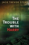 The Trouble with Harry - Jack Trevor Story