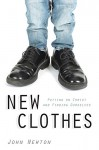 New Clothes: Putting on Christ and Finding Ourselves - John Newton