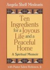 Ten Ingredients for a Joyous Life and a Peaceful Home: A Spiritual Memoir - Angela Medearis