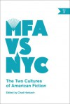 MFA vs. NYC: The Two Cultures of American Fiction - Chad Harbach