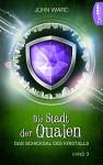 Die Stadt der Qualen: Das Schicksal des Kristalls: Band 3 (German Edition) - John Ward