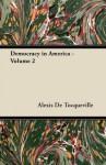 Democracy in America - Volume 2 - Alexis de Tocqueville