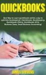 QuickBooks: Best Way to Learn QuickBooks within a day to optimize bookkeeping! (QuickBooks, Bookkeeping, QuickBooks Online, QuickBooks 2016, ... Business Taxes, Small Business Accounting) - James Stevens