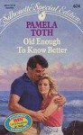 Old Enough to Know Better - Pamela Toth