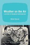 Weather on the Air: A History of Broadcast Meteorology - Robert Henson