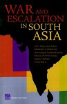 War and Escalation in South Asia - John E. Peters, James Dickens, Derek Eaton
