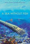 A Sea Without Fish: Life in the Ordovician Sea of the Cincinnati Region - Richard Arnold Davis, David L Meyer