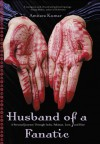 Husband Of A Fanatic: A Personal Journey Through India, Pakistan, Love, And Hate - Amitava Kumar
