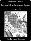 The Writer's Guide to Everyday Life in Renaissance England from 1485-1649 - Kathy Lynn Emerson