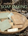 Natural Soap Making - Elizabeth Letcavage, Melissa Harden