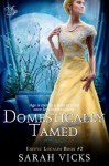Domestically Tamed: Book 2 (Exotic Locales) - Sarah Vicks