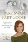 Part Swan, Part Goose: An Uncommon Memoir of Womanhood, Work, and Family - Swoosie Kurtz, Joni Rodgers
